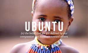 ubuntu: the belief that we are defined by our compassion and kindness toward others